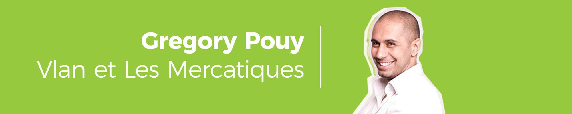 Gregory Pouy entrepreneur inspirant fondateur du podcast Vlan