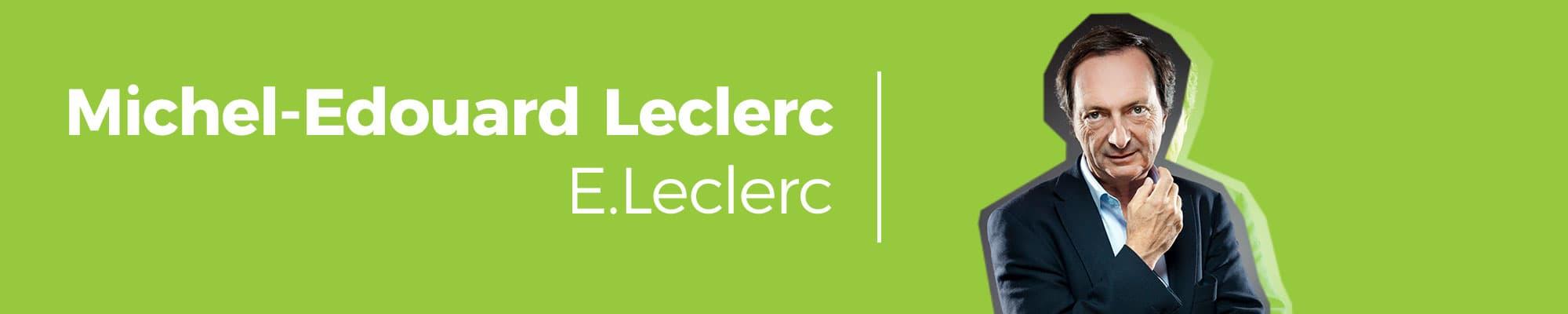 Michel Edouard Leclerc entrepreneur inspirant président groupe Leclerc
